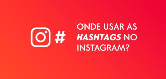 Instagram: #'s na legenda ou nos comentários?