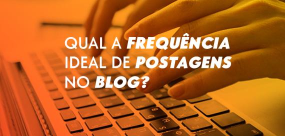 Qual a frequência ideal de postagens no blog?