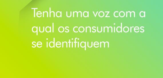 Tenha uma voz com a qual os consumidores de identifiquem