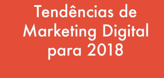 As Tendências de Marketing Digital para 2018