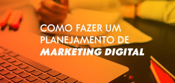 Como fazer um planejamento de marketing digital